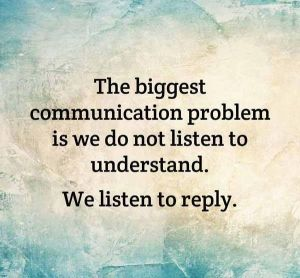 The-biggest-communication-problem-is-we-do-not-listen-to-understand.-We-listen-to-reply.